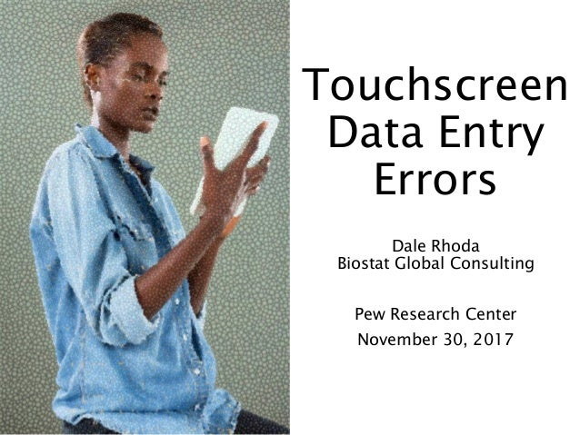 Touchscreen Data Entry Errors Dale Rhoda Biostat Global Consulting Pew Research Center November 30, 2017