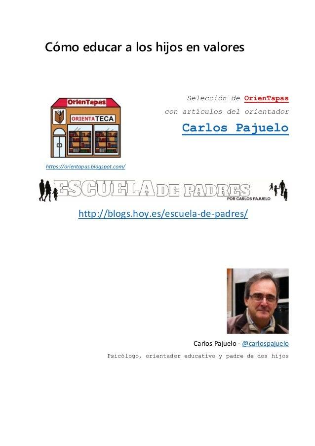 Cómo educar a los hijos en valores Selección de OrienTapas con artículos del orientador Carlos Pajuelo http://blogs.hoy.es...