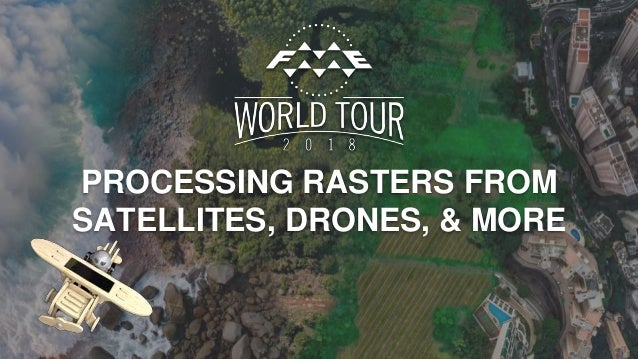 PROCESSING RASTERS FROM SATELLITES, DRONES, & MORE