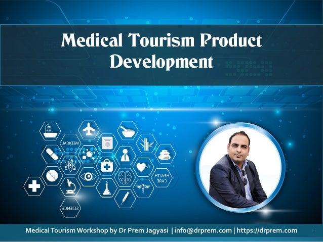 © CopyrightMaterial.DoNotCopy,Use,Amend.AllRightReserved.ReadTermsofUseatWebsite. 1 Medical Tourism Product Development