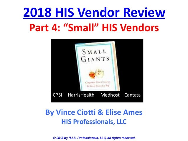 "2018 HIS Vendor Review Part 4: ""Small"" HIS Vendors © 2018 by H.I.S. Professionals, LLC, all rights reserved. By Vince Ciot..."