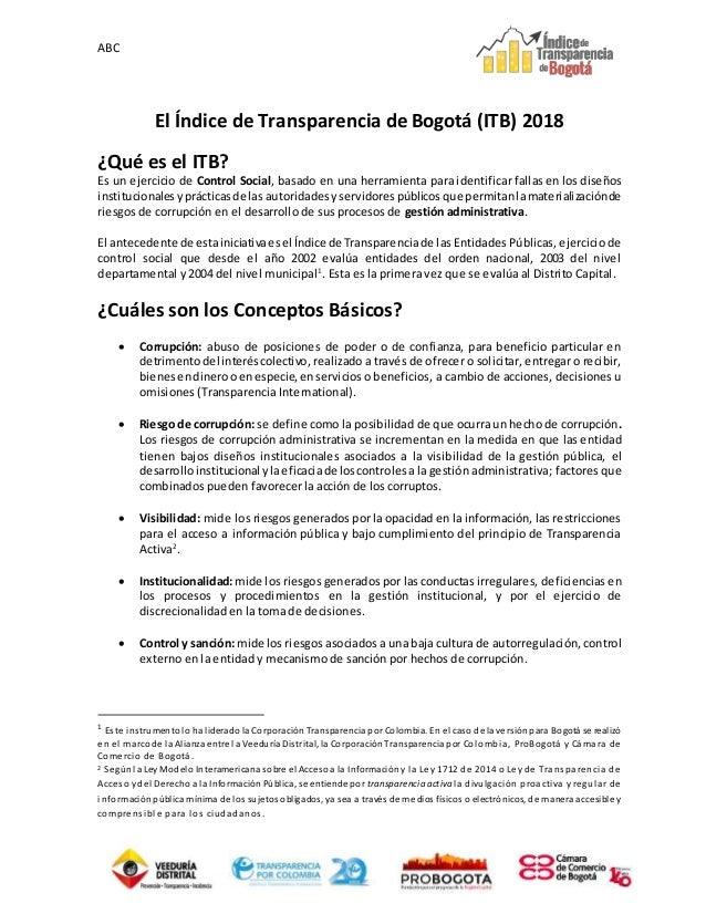 ABC El Índice de Transparencia de Bogotá (ITB) 2018 ¿Qué es el ITB? Es un ejercicio de Control Social, basado en una herra...