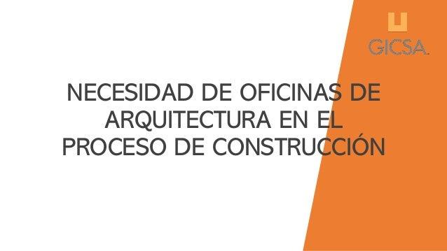 NECESIDAD DE OFICINAS DE ARQUITECTURA EN EL PROCESO DE CONSTRUCCI�N