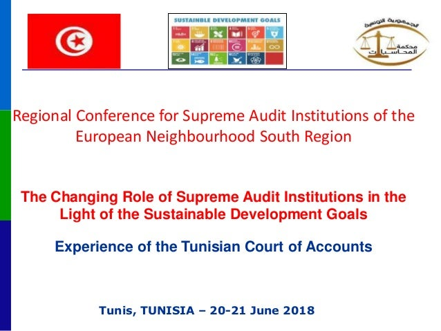 Tunis, TUNISIA – 20-21 June 2018 Regional Conference for Supreme Audit Institutions of the European Neighbourhood South Re...