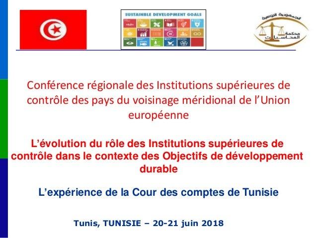 Tunis, TUNISIE – 20-21 juin 2018 Conférence régionale des Institutions supérieures de contrôle des pays du voisinage mérid...