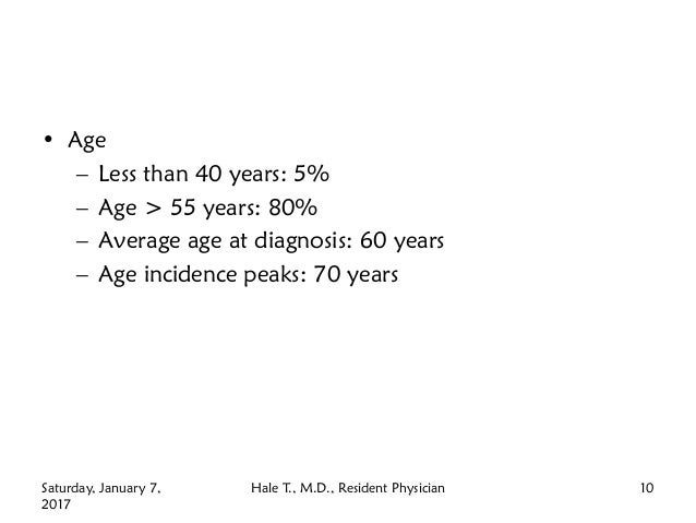 • Age – Less than 40 years: 5% – Age > 55 years: 80% – Average age at diagnosis: 60 years – Age incidence peaks: 70 years ...