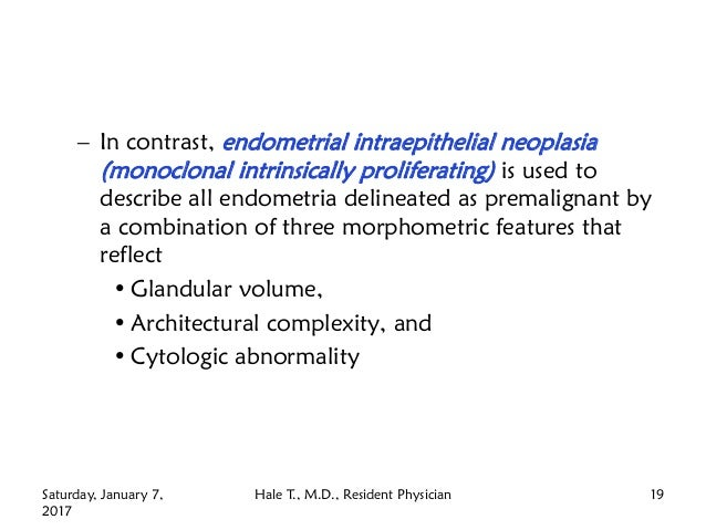 – In contrast, endometrial intraepithelial neoplasia (monoclonal intrinsically proliferating) is used to describe all endo...
