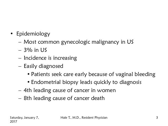 • Epidemiology – Most common gynecologic malignancy in US – 3% in US – Incidence is increasing – Easily diagnosed • Patien...