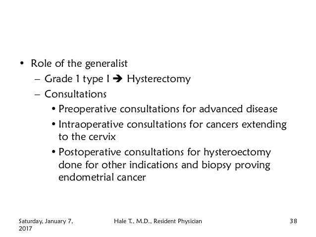 • Role of the generalist – Grade 1 type I  Hysterectomy – Consultations • Preoperative consultations for advanced disease...