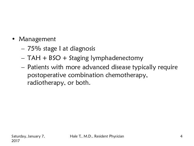 • Management – 75% stage I at diagnosis – TAH + BSO + Staging lymphadenectomy – Patients with more advanced disease typica...