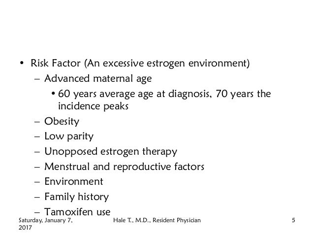 • Risk Factor (An excessive estrogen environment) – Advanced maternal age • 60 years average age at diagnosis, 70 years th...