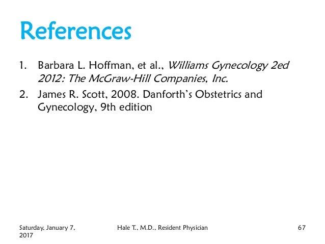 References 1. Barbara L. Hoffman, et al., Williams Gynecology 2ed 2012: The McGraw-Hill Companies, Inc. 2. James R. Scott,...