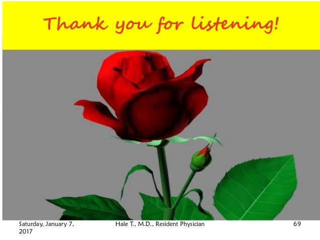 Thank you for listening! Hale T., M.D., Resident PhysicianSaturday, January 7, 2017 69