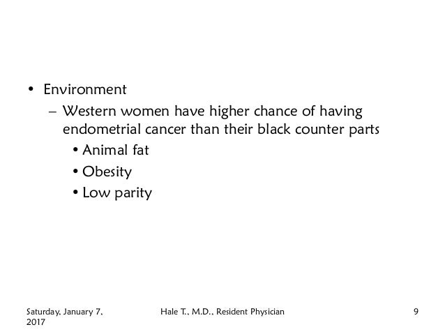 • Environment – Western women have higher chance of having endometrial cancer than their black counter parts • Animal fat ...