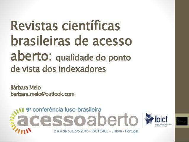 Revistas científicas brasileiras de acesso aberto: qualidade do ponto de vista dos indexadores Bárbara Melo barbara.melo@o...
