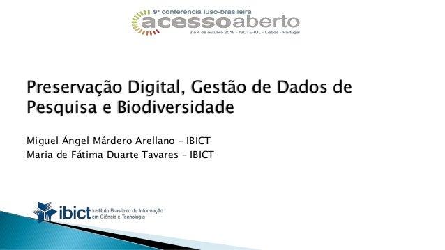 Preservação Digital, Gestão de Dados de Pesquisa e Biodiversidade Miguel Ángel Márdero Arellano – IBICT Maria de Fátima Du...