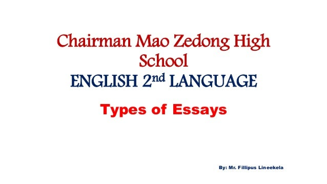 How To Write An Essay Proposal Chairman Mao Zedong High School English Nd Language Types Of Essays By  Mr Fillipus  Thesis For Compare And Contrast Essay also Examples Of Argumentative Thesis Statements For Essays Types Of Essays Research Paper Essay Format