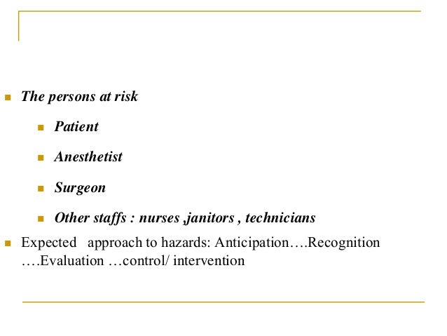  The persons at risk  Patient  Anesthetist  Surgeon  Other staffs : nurses ,janitors , technicians  Expected approac...