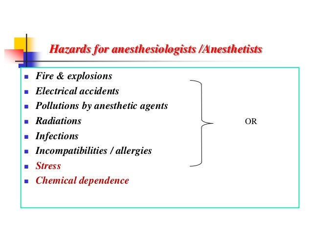 Hazards for anesthesiologists /Anesthetists  Fire & explosions  Electrical accidents  Pollutions by anesthetic agents ...