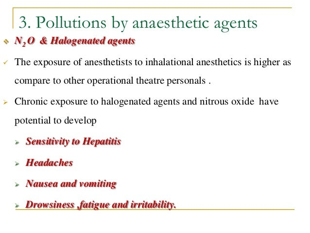 3. Pollutions by anaesthetic agents  N2 O & Halogenated agents  The exposure of anesthetists to inhalational anesthetics...