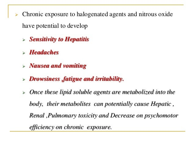  Chronic exposure to halogenated agents and nitrous oxide have potential to develop  Sensitivity to Hepatitis  Headache...