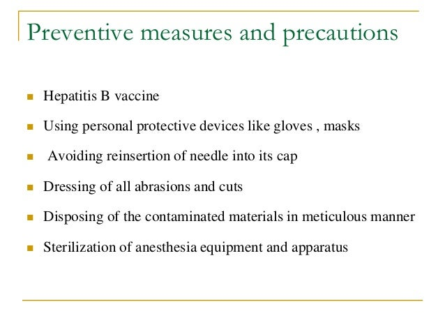 Preventive measures and precautions  Hepatitis B vaccine  Using personal protective devices like gloves , masks  Avoidi...