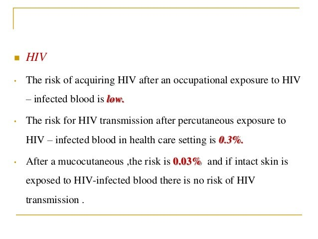  HIV • The risk of acquiring HIV after an occupational exposure to HIV – infected blood is low. • The risk for HIV transm...