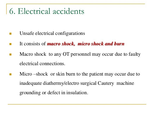 6. Electrical accidents  Unsafe electrical configurations  It consists of macro shock, micro shock and burn  Macro shoc...