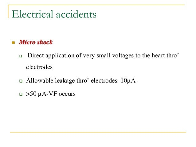  Micro shock  Direct application of very small voltages to the heart thro' electrodes  Allowable leakage thro' electrod...