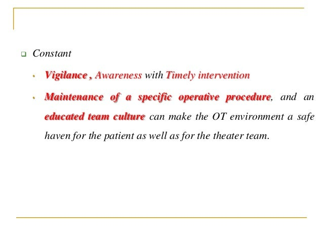  Constant • Vigilance , Awareness with Timely intervention • Maintenance of a specific operative procedure, and an educat...