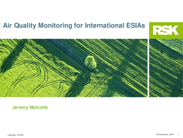 Copyright of RSK 08 November 2018 1 Air Quality Monitoring for International ESIAs Jeremy Metcalfe
