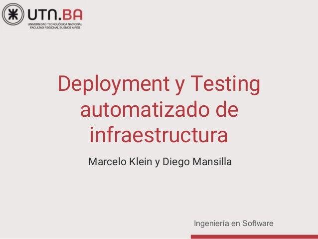 Ingeniería en Software Deployment y Testing automatizado de infraestructura Marcelo Klein y Diego Mansilla