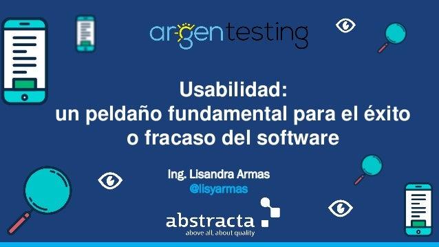 Usabilidad: un peldaño fundamental para el éxito o fracaso del software Ing. Lisandra Armas @lisyarmas