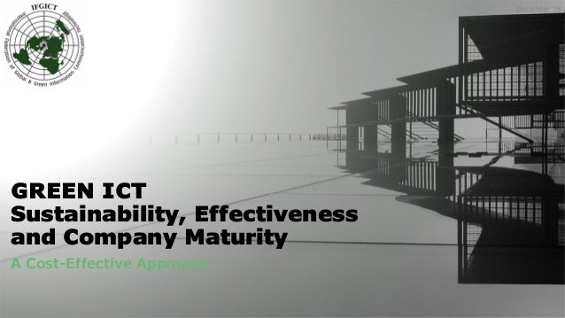 GREEN ICT Sustainability, Effectiveness and Company Maturity A Cost-Effective Approach December 18
