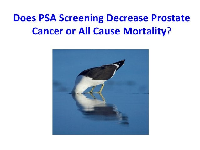 Does PSA Screening Decrease Prostate Cancer or All Cause Mortality?