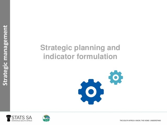 Strategic planning and indicator formulation Strategicmanagement