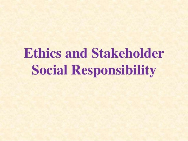 Ethics and Stakeholder Social Responsibility