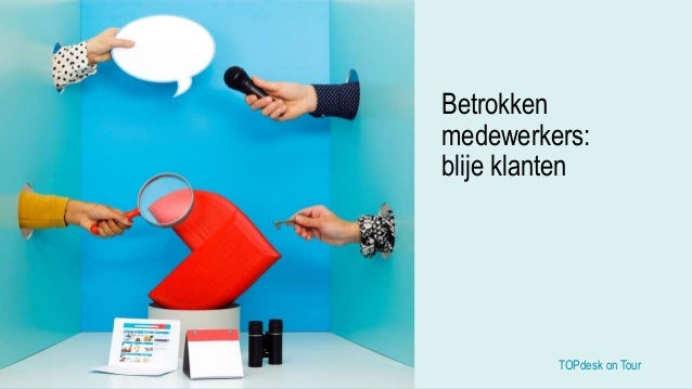 TOPdesk on Tour TOPdesk on Tour Betrokken medewerkers: blije klanten