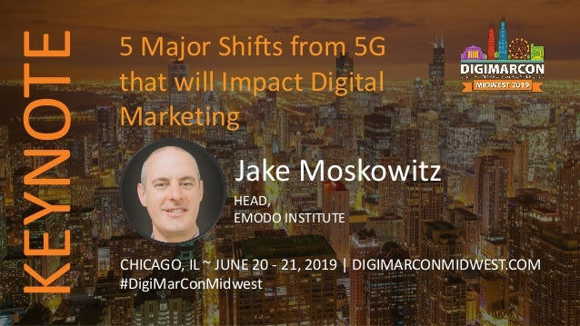 Jake Moskowitz HEAD, EMODO INSTITUTE CHICAGO, IL ~ JUNE 20 - 21, 2019 | DIGIMARCONMIDWEST.COM #DigiMarConMidwest 5 Major S...