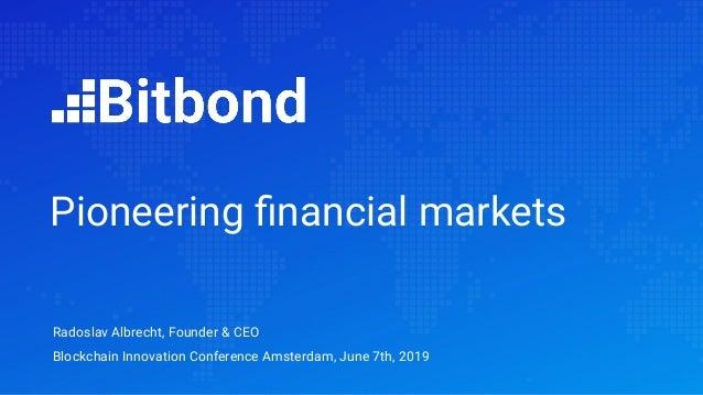 Radoslav Albrecht, Founder & CEO Blockchain Innovation Conference Amsterdam, June 7th, 2019 Pioneering financial markets