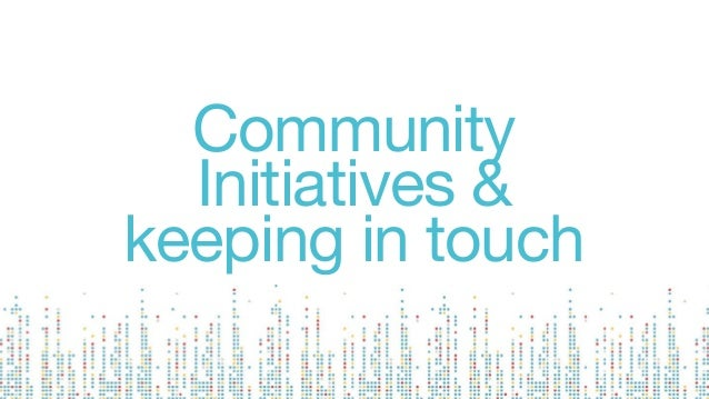 Community Initiatives & keeping in touch