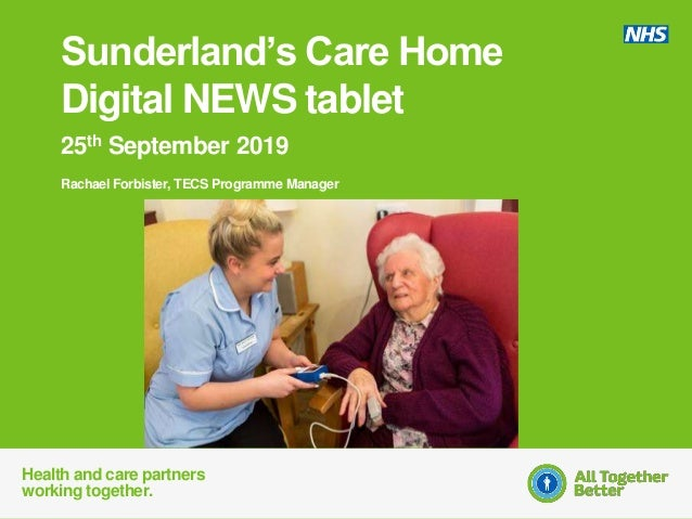 Health and care partners working together. 25th September 2019 Rachael Forbister, TECS Programme Manager Sunderland's Care...