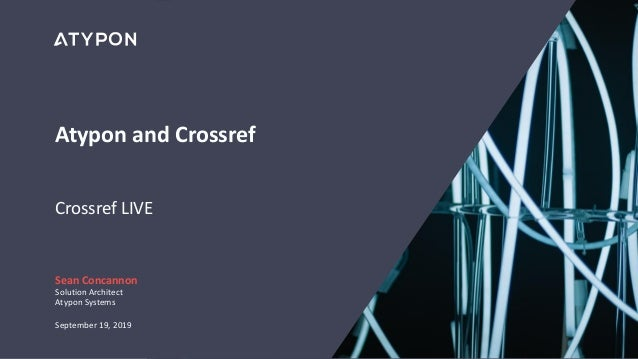 Atypon and Crossref Crossref LIVE Sean Concannon Solution Architect Atypon Systems September 19, 2019