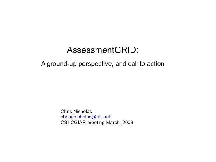 AssessmentGRID: A ground-up perspective, and call to action           Chris Nicholas       chrisgnicholas@att.net       CS...