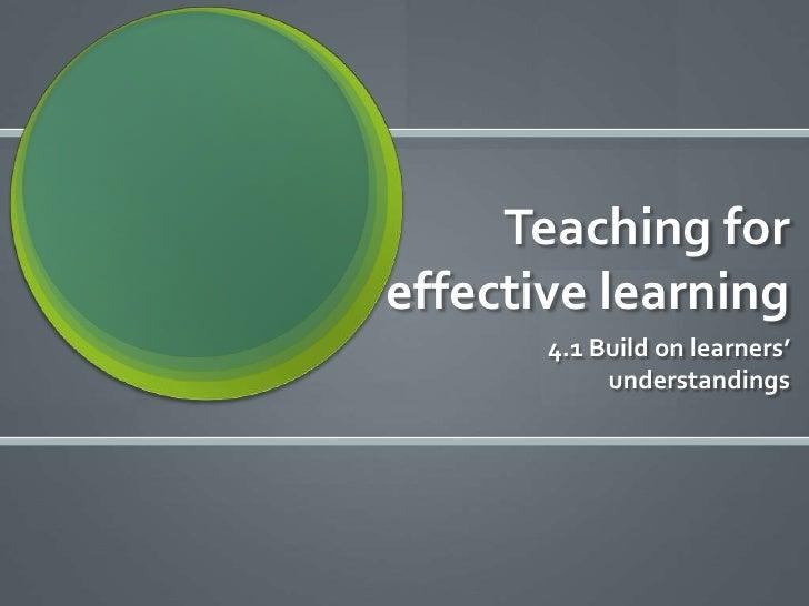 Teaching foreffective learning       4.1 Build on learners'            understandings