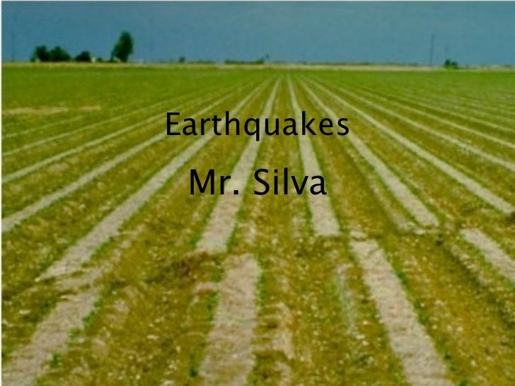 Earthquakes Mr. Silva