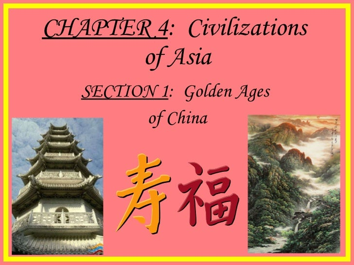 CHAPTER 4 :  Civilizations  of Asia SECTION 1 :  Golden Ages  of China