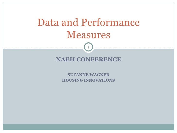 NAEH CONFERENCE SUZANNE WAGNER HOUSING INNOVATIONS Data and Performance Measures