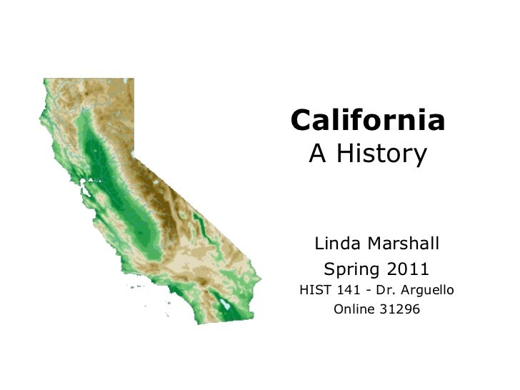 Linda Marshall Spring 2011 HIST 141 - Dr. Arguello Online 31296 California A History