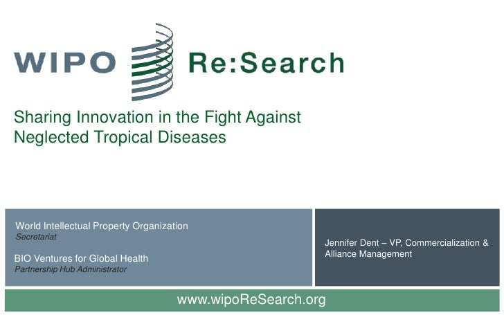 Sharing Innovation in the Fight AgainstNeglected Tropical DiseasesWorld Intellectual Property OrganizationSecretariat     ...